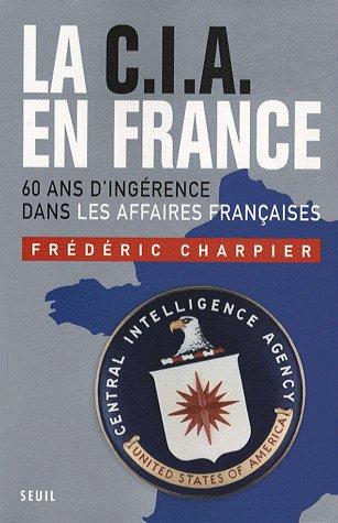 LA CIA EN FRANCE : 60 ANS D'INGÉRENCE DANS LES AFFAIRES FRANCAISES