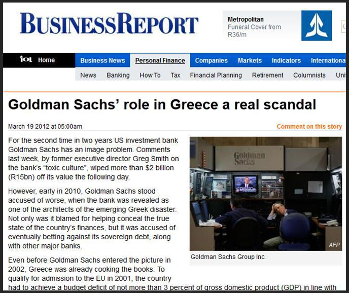 """Le rôle de Goldman Sachs en Grèce est un véritable scandale"" : c'était le titre du magazine Business Report du 19 mars 2012 [source : http://www.iol.co.za/business/business-news/goldman-sachs-role-in-greece-a-real-scandal-1.1258930 ]"