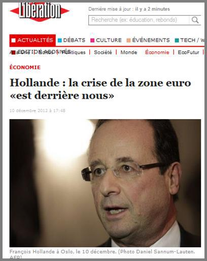 Journal Libération du 10 décembre 2012 Devant une telle déclaration, toute personne sensée ne peut que s'interroger sur la personnalité de M. Hollande : s'agit-il d'incompétence crasse, de volonté de manipuler l'opinion publique, ou de pure sottise ? Des trois à la fois sans doute.