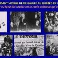 LE BOULEVERSANT VOYAGE DE CHARLES DE GAULLE AU QUÉBEC EN 1967 : « Aller au fond des choses est la seule politique qui vaille »