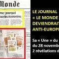 «LE MONDE» DEVIENDRAIT-IL ANTI-EUROPÉEN ?  Son numéro du 28 novembre 2017 publie 2 révélations de taille.