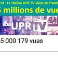 La chaîne YouTube UPR TV a franchi le cap des 25 millions de vues le 28 février 2019 à 00H30.