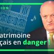 Le patrimoine français en danger !
