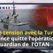 TENSIONS EN MÉDITERRANÉE avec la Turquie : La France quitte l'opération Sea Guardian de l'OTAN