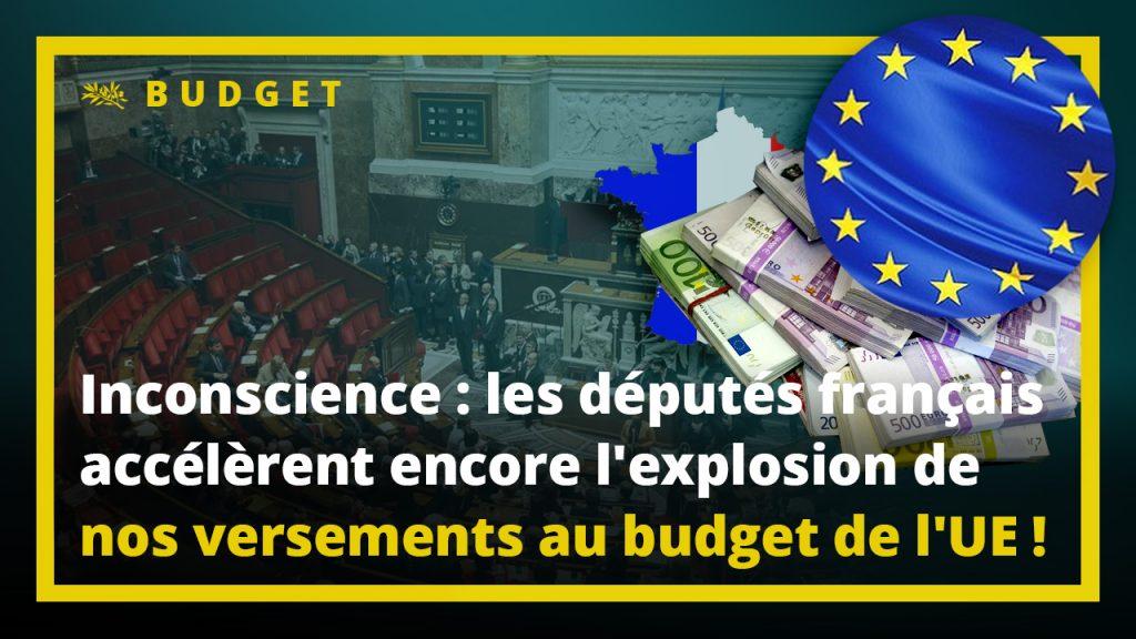 Inconscience, incompétence et soumission : les députés français accélèrent encore l'explosion de nos versements au budget de l'UE !