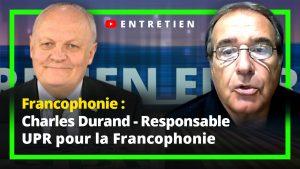 Entretien avec Charles Durand - Responsable UPR pour la Francophonie