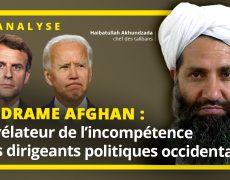 Le drame afghan : révélateur de l'incompétence des dirigeants politiques occidentaux