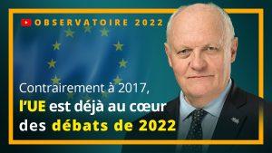 L'UE est déjà au cœur des débats de 2022 (contrairement à 2017) !