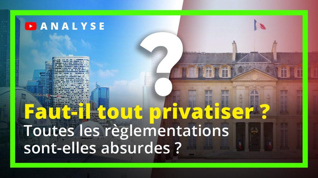 Faut-il tout privatiser ? Toutes les règlementations sont-elles absurdes ?