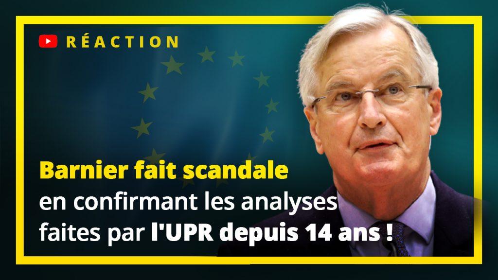 Barnier fait scandale en confirmant les analyses faites par l'UPR depuis 14 ans !