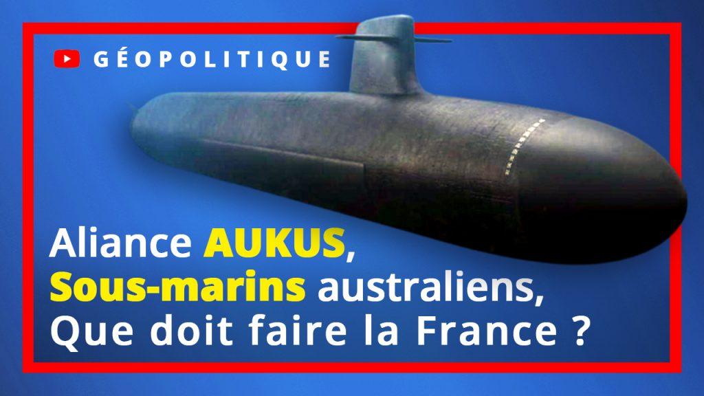 Alliance AUKUS, sous-marins australiens : que doit faire la France ?