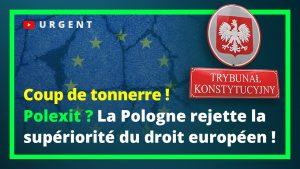 URGENT : La Pologne rejette la supériorité du droit européen ! Polexit ?